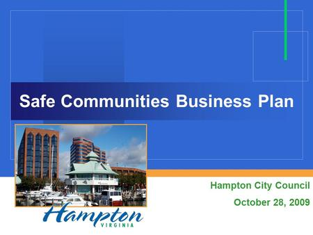 Safe Communities Business Plan Hampton City Council October 28, 2009.