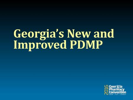 Georgia's New and Improved PDMP. Greg Reybold, J.D. VP Public Policy & Association Counsel Georgia Pharmacy Association.