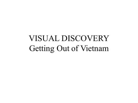 "VISUAL DISCOVERY Getting Out of Vietnam. Nixon's Peace with Honor War was not ""winnable,"" so troops should be withdrawn, but without damaging U.S."