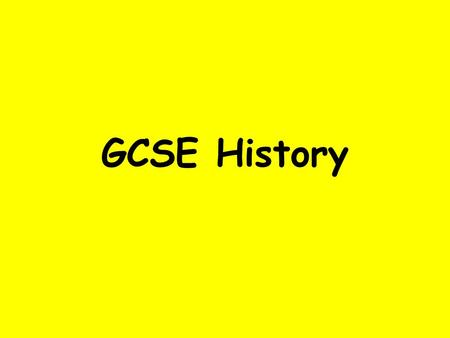 GCSE History. What topics will be studied? Modern World History.