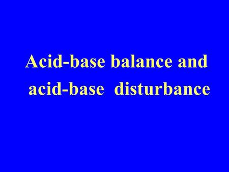 Acid-base balance and acid-base disturbance. I.regulation of acid-base balance 1. origin of acid and base in the body volatile acid: H 2 CO 3 (15mol/day)