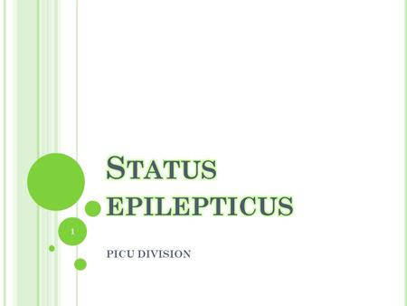 "PICU DIVISION 1. DEFINITION Status Epilepticus (SE) ""seizures occur so frequently that over the course of 30 or more minutes, he or she has not recovered."