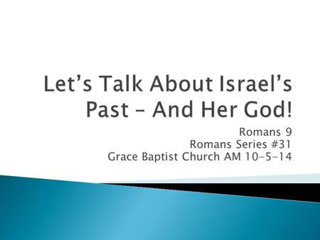 Romans 9 Romans Series #31 Grace Baptist Church AM 10-5-14.