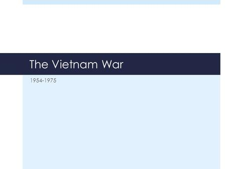 "The Vietnam War 1954-1975 Background to the War  France controlled ""Indochina"" since the late 19 th Century  Japan took control during World War II."
