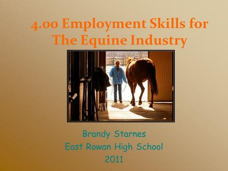 4.00 Employment Skills for The Equine Industry Brandy Starnes East Rowan High School 2011.