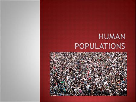  Demography - study of the characteristics of human populations and factors affecting its size and growth  Size over time  Economics and social structure.