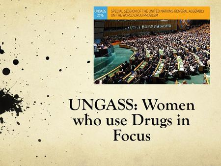 UNGASS: Women who use Drugs in Focus. Women and Harm Reduction International Network (WHRIN) is a global platform to reduce harms for women who use drugs.