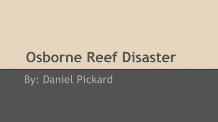 Osborne Reef Disaster By: Daniel Pickard. What Happened? An attempt to make an artificial coral reef off the coast of Ft. Lauderdale, Florida.1970s Created.