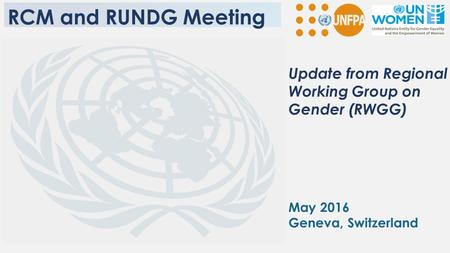 Update from Regional Working Group on Gender (RWGG) May 2016 Geneva, Switzerland RCM and RUNDG Meeting.