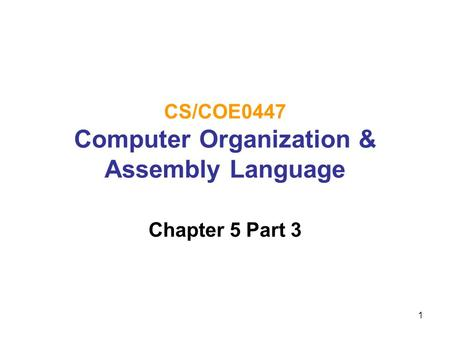 1 CS/COE0447 Computer Organization & Assembly Language Chapter 5 Part 3.
