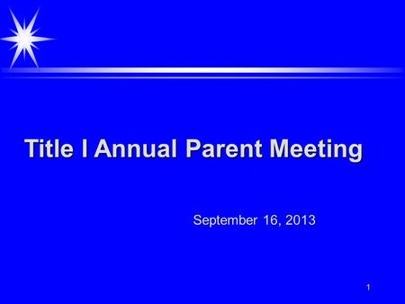 1 Title I Annual Parent Meeting September 16, 2013.