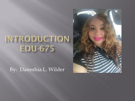 By: Daneshia L. Wilder.  I am a Middle School Special Education Teacher at 21 st Century Charter School.  Our school is located in Gary, IN. We are.