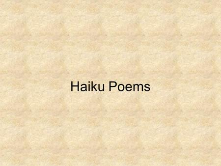 Haiku Poems. Haiku-A Definition Haiku ( 俳句 high-koo) are short poems that use sensory language to capture a feeling or image. – They are often inspired.