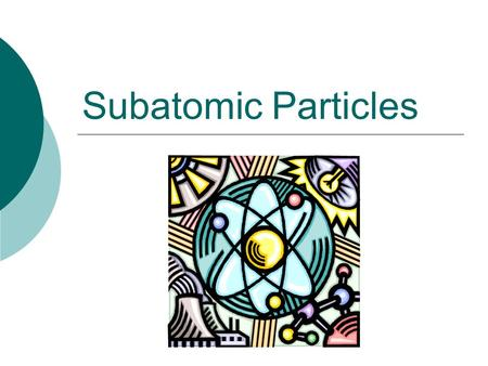 Subatomic Particles. Using the Periodic Table N 14.0067 7 Atomic Number Mass Number Symbol.