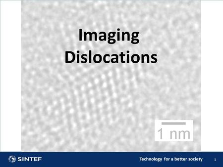Technology for a better society 1 Imaging Dislocations.
