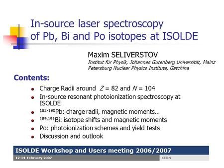In-source laser spectroscopy of Pb, Bi and Po isotopes at ISOLDE Charge Radii around Z = 82 and N = 104 In-source resonant photoionization spectroscopy.