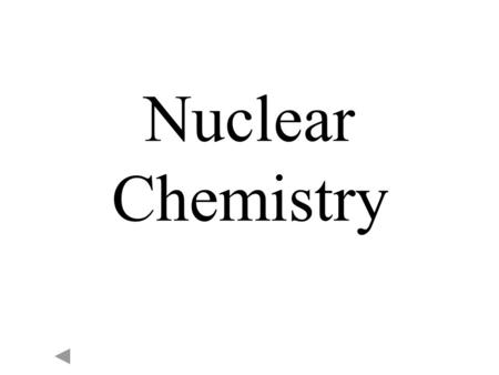 Nuclear Chemistry The alpha particle (  ) The beta particle (  ) Gamma radiation (γ)