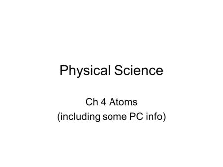 Physical Science Ch 4 Atoms (including some PC info)