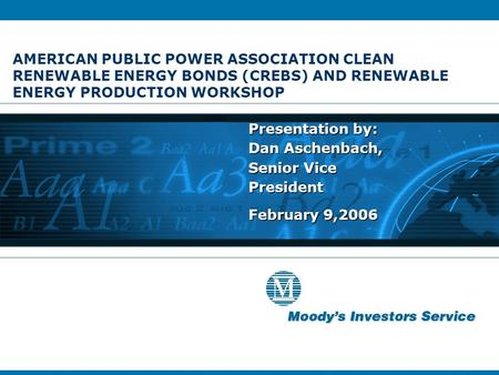AMERICAN PUBLIC POWER ASSOCIATION CLEAN RENEWABLE ENERGY BONDS (CREBS) AND RENEWABLE ENERGY PRODUCTION WORKSHOP Presentation by: Dan Aschenbach, Senior.