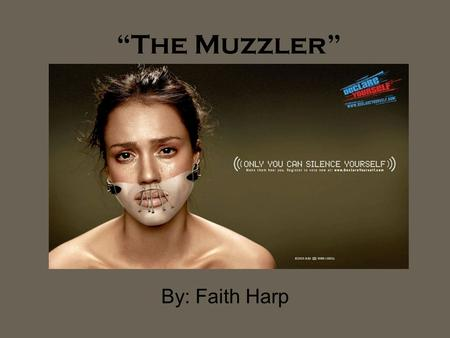 """The Muzzler"" By: Faith Harp. Background: Author: Mark Lidell Date: September 2008 This picture is used to persuade the younger generation (18-29 year."