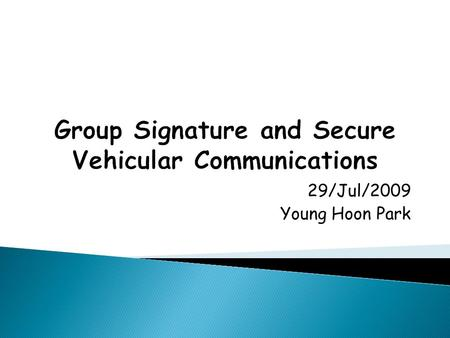 29/Jul/2009 Young Hoon Park.  M.Bellare, D.Micciancio, B.Warinschi, Foundations of Group Signatures: Formal Definitions, Simplified Requirements, and.
