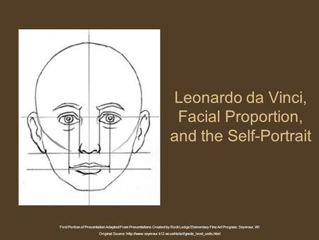 Leonardo da Vinci, Facial Proportion, and the Self-Portrait First Portion of Presentation Adapted From Presentations Created by Rock Ledge Elementary Fine.