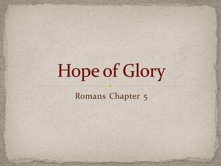 Romans Chapter 5. Disagreement over: Where to put this chapter in outline. Historically Ch. 5 has been grouped with Ch. 4 More scholars now place Ch.