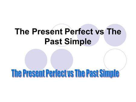 The Present Perfect vs The Past Simple. The Present Perfect The present perfect simple has a basic correspondence with the Spanish 'pretérito perfecto',