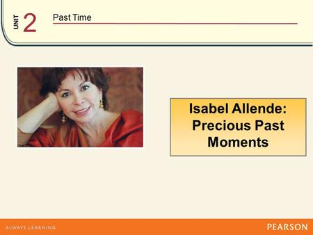 UNIT Past Time 2 Isabel Allende: Precious Past Moments.
