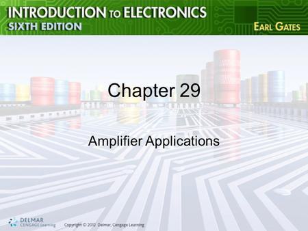 Chapter 29 Amplifier Applications. Objectives After completing this chapter, you will be able to: –Describe the operation of: —direct coupled amplifiers.