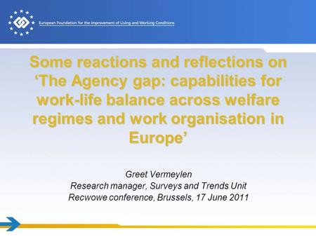 Some reactions and reflections on 'The Agency gap: capabilities for work-life balance across welfare regimes and work organisation in Europe' Greet Vermeylen.