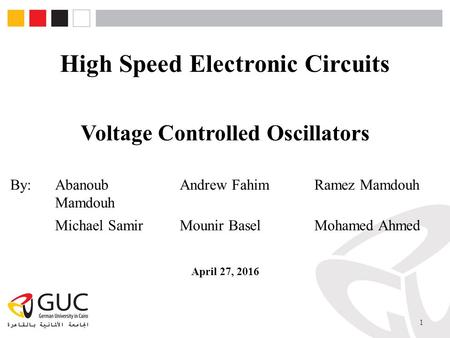 Voltage Controlled Oscillators 1 High Speed Electronic Circuits April 27, 2016 By:Abanoub Mamdouh Andrew FahimRamez Mamdouh Michael SamirMounir BaselMohamed.