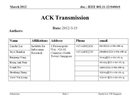 Doc.: IEEE 802.11-12/0400r0 SubmissionZander Lei, I2R SingaporeSlide 1 ACK Transmission Date: 2012-3-13 Authors: March 2012.