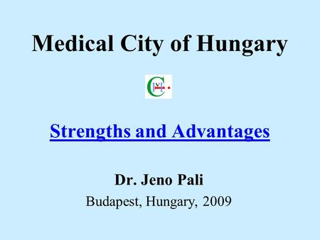 Medical City of Hungary Strengths and Advantages Dr. Jeno Pali Budapest, Hungary, 2009.