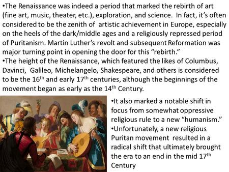 The Renaissance was indeed a period that marked the rebirth of art (fine art, music, theater, etc.), exploration, and science. In fact, it's often considered.