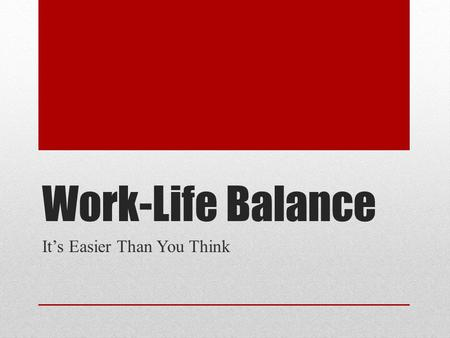 Work-Life Balance It's Easier Than You Think. How Do I Solve the Puzzle?