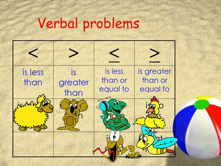 Verbal problems <><> is less than is greater than is less than or equal to is greater than or equal to is fewer than is more than is no more than is no.
