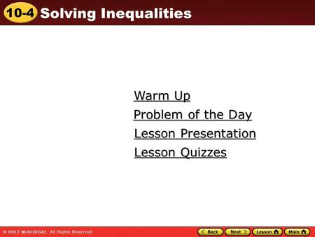 10-4 Solving Inequalities Warm Up Warm Up Lesson Presentation Lesson Presentation Problem of the Day Problem of the Day Lesson Quizzes Lesson Quizzes.