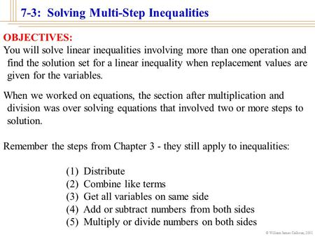 © William James Calhoun, 2001 OBJECTIVES: You will solve linear inequalities involving more than one operation and find the solution set for a linear.