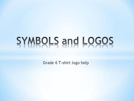 Grade 6 T-shirt logo help. LOOK AT THESE LOGOS… * Do you know WHAT do they stand for (represent)? * How many colours do they have? * Do they have.