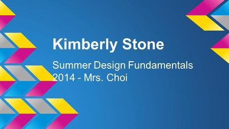 Kimberly Stone Summer Design Fundamentals 2014 - Mrs. Choi.