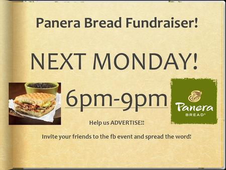 Panera Bread Fundraiser! NEXT MONDAY! 6pm-9pm Help us ADVERTISE!! Invite your friends to the fb event and spread the word!