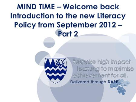Bespoke high impact learning to maximise learning to maximise achievement for all. Delivered through DARE MIND TIME – Welcome back Introduction to the.