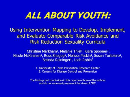 ALL ABOUT YOUTH: Using Intervention Mapping to Develop, Implement, and Evaluate Comparable Risk Avoidance and Risk Reduction Sexuality Curricula Christine.