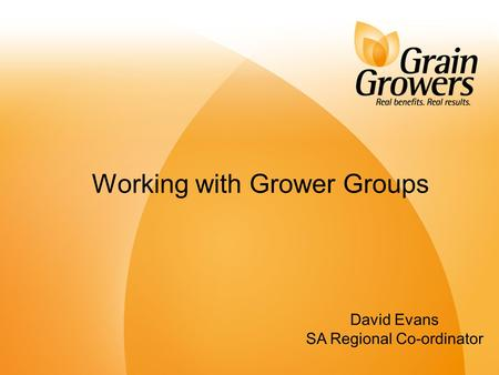 1 David Evans SA Regional Co-ordinator Working with Grower Groups.