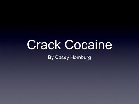 "Crack Cocaine By Casey Hornburg. About Crack ""Crack"" is the name given to cocaine that has been processed with baking soda or ammonia. This transforms."