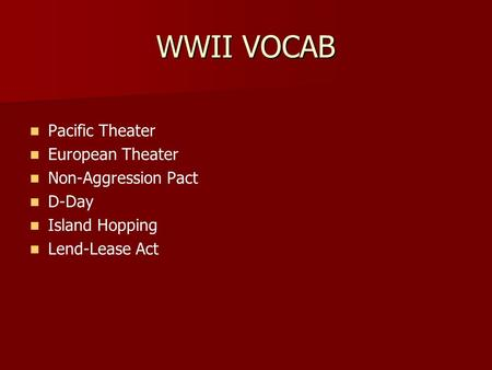 WWII VOCAB Pacific Theater European Theater Non-Aggression Pact D-Day Island Hopping Lend-Lease Act.