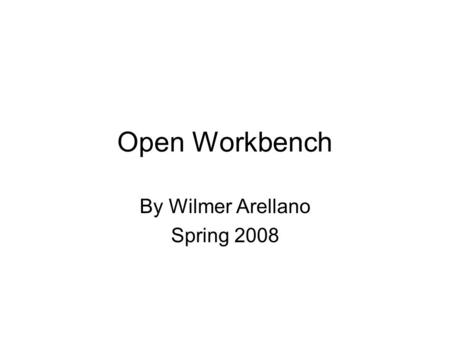 Open Workbench By Wilmer Arellano Spring 2008. This is just an example, you can customize as you like.