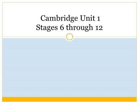 Cambridge Unit 1 Stages 6 through 12. GRAMMAR: Latin NOUNS and VERBS Latin Nouns o Every Latin noun belongs to a DECLENSION. (group of nouns with similar.