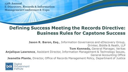 Defining Success Meeting the Records Directive: Business Rules for Capstone Success Jason R. Baron, Esq., Information Governance and eDiscovery Group,